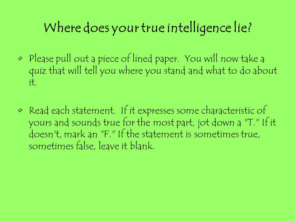 Where does your true intelligence lie