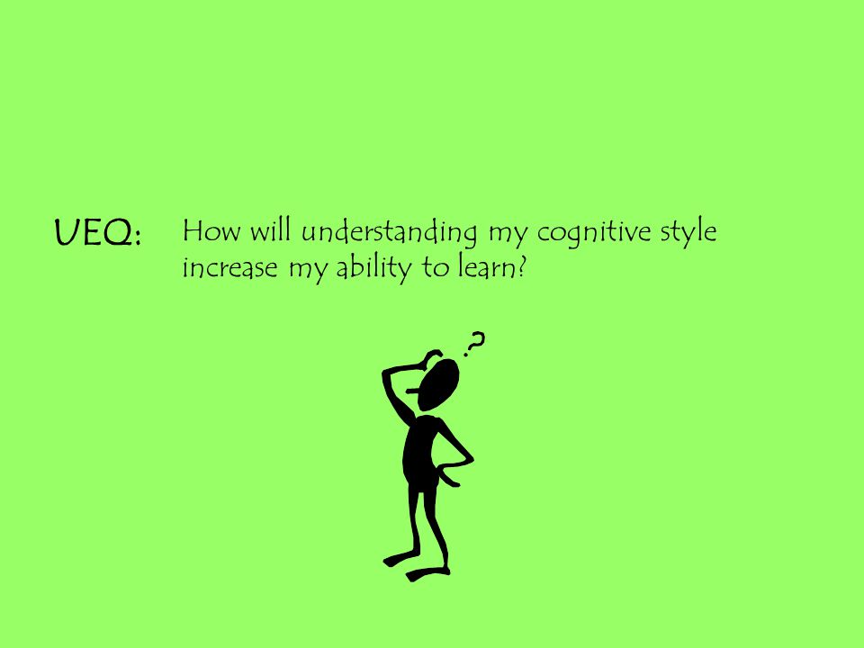 UEQ: How will understanding my cognitive style increase my ability to learn