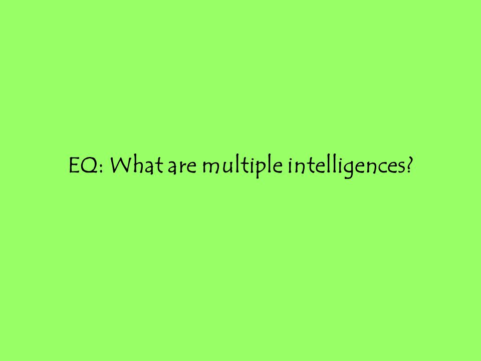 EQ: What are multiple intelligences