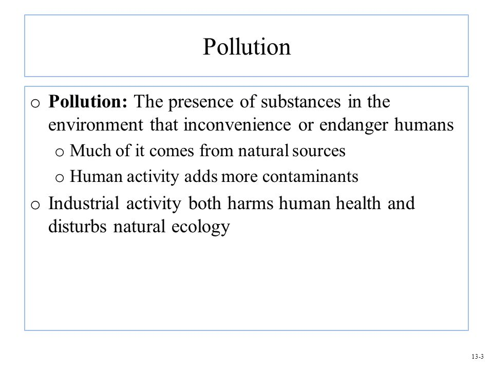Pollution Pollution: The presence of substances in the environment that inconvenience or endanger humans.