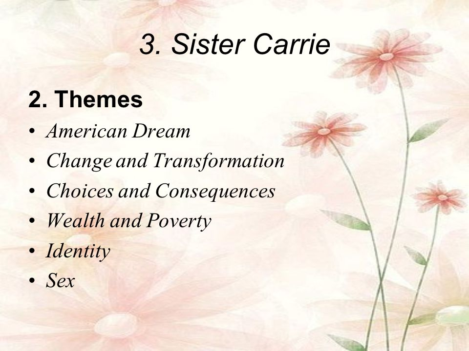 3. Sister Carrie 2. Themes American Dream Change and Transformation