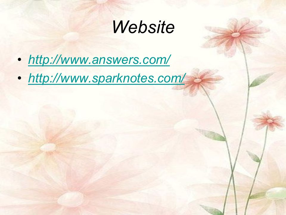 Website http://www.answers.com/ http://www.sparknotes.com/