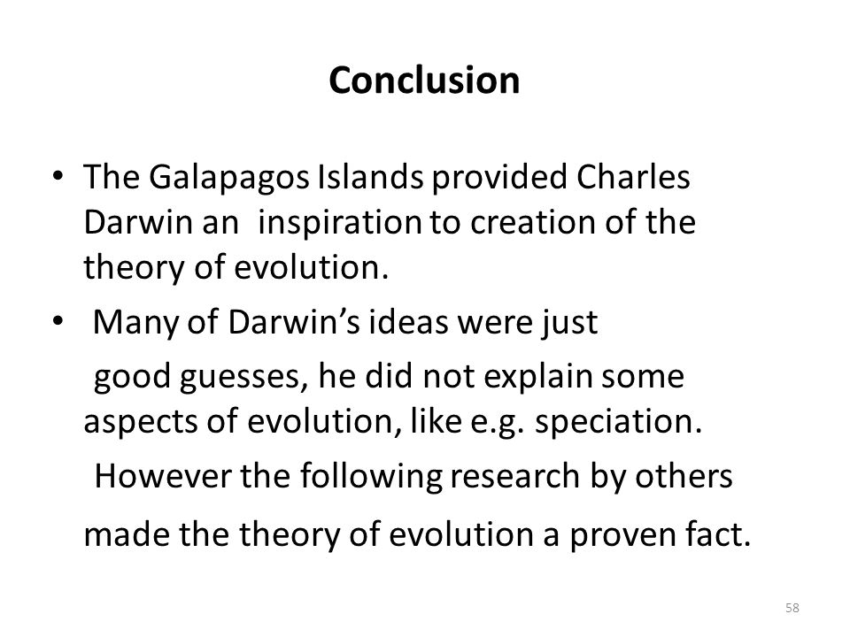 Conclusion The Galapagos Islands provided Charles Darwin an inspiration to creation of the theory of evolution.
