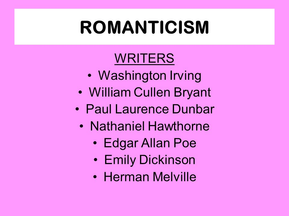 ROMANTICISM WRITERS Washington Irving William Cullen Bryant