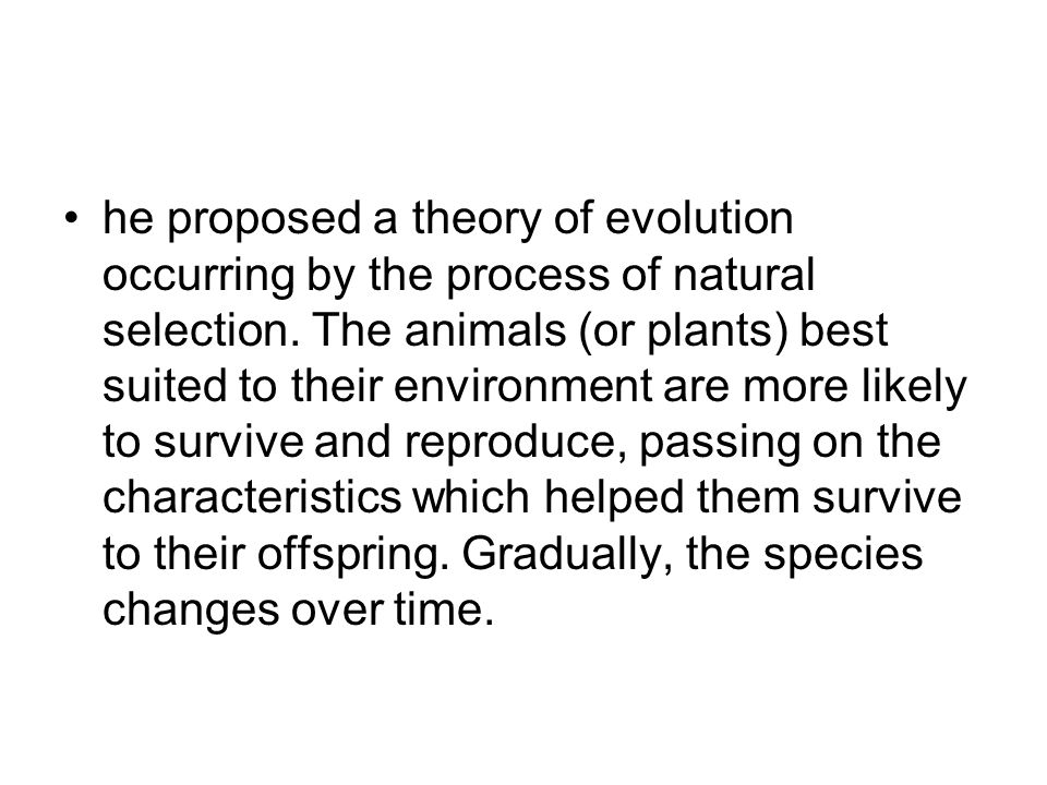 he proposed a theory of evolution occurring by the process of natural selection.
