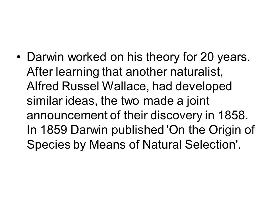 Darwin worked on his theory for 20 years