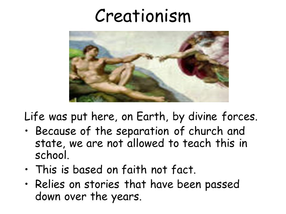 Creationism Life was put here, on Earth, by divine forces.