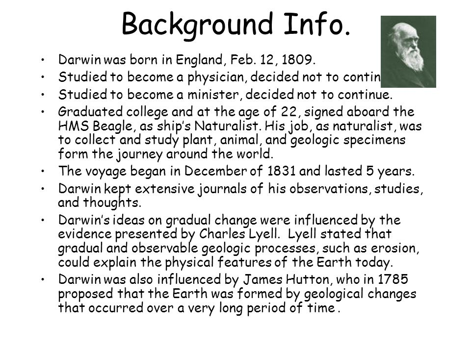 Background Info. Darwin was born in England, Feb. 12, 1809.