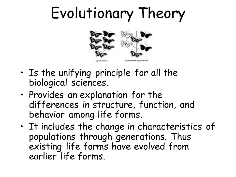 Evolutionary Theory Is the unifying principle for all the biological sciences.