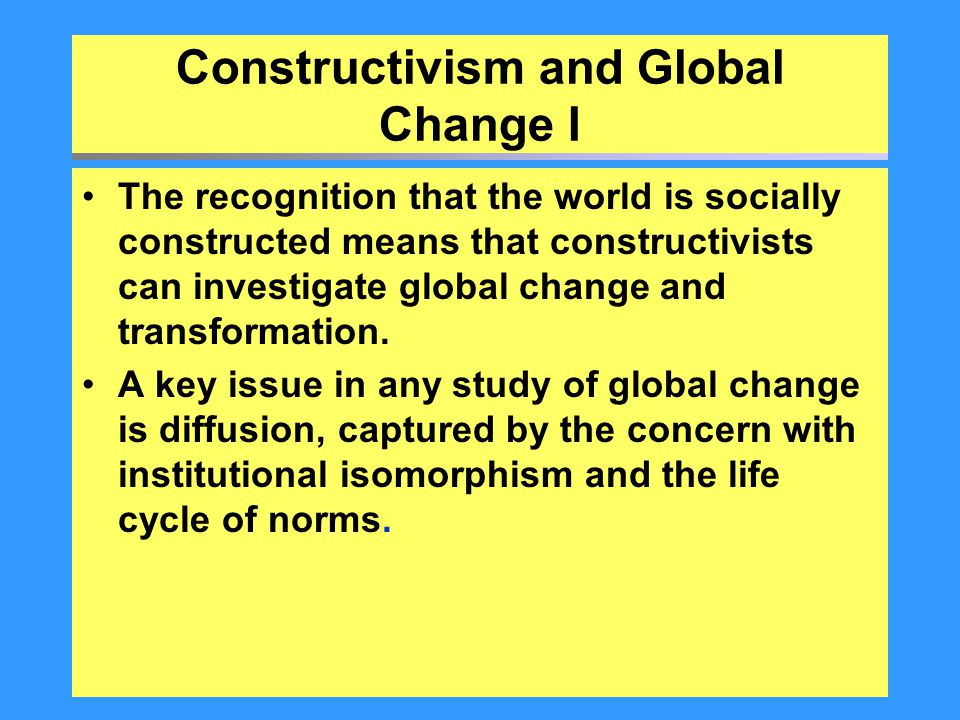 Constructivism and Global Change I