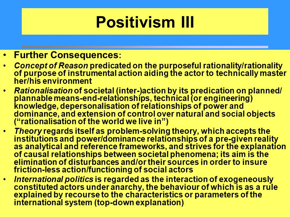Positivism III Further Consequences: