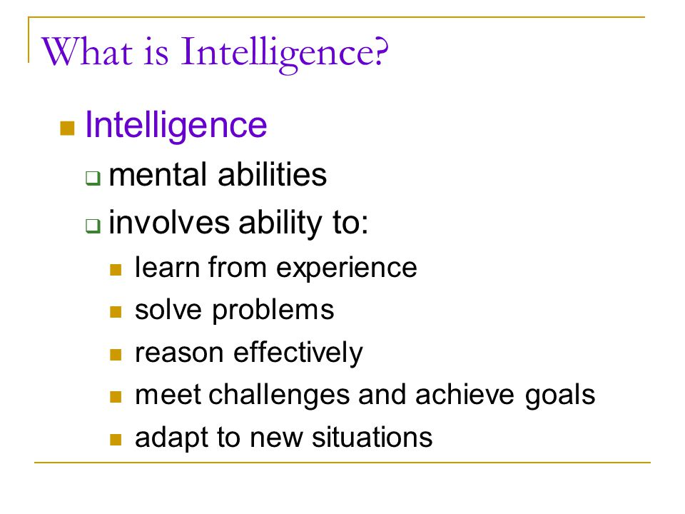 What is Intelligence Intelligence mental abilities