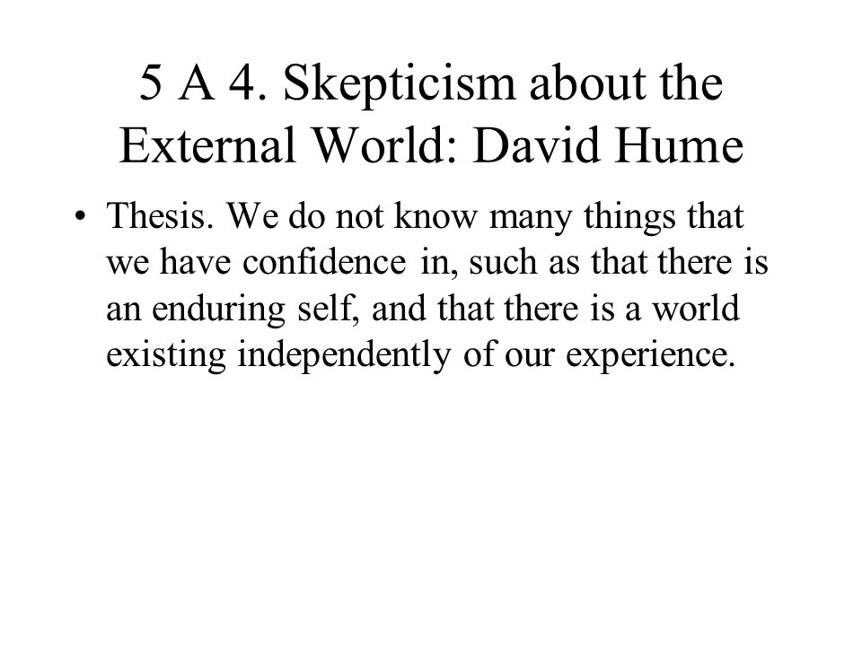 5 A 4. Skepticism about the External World: David Hume