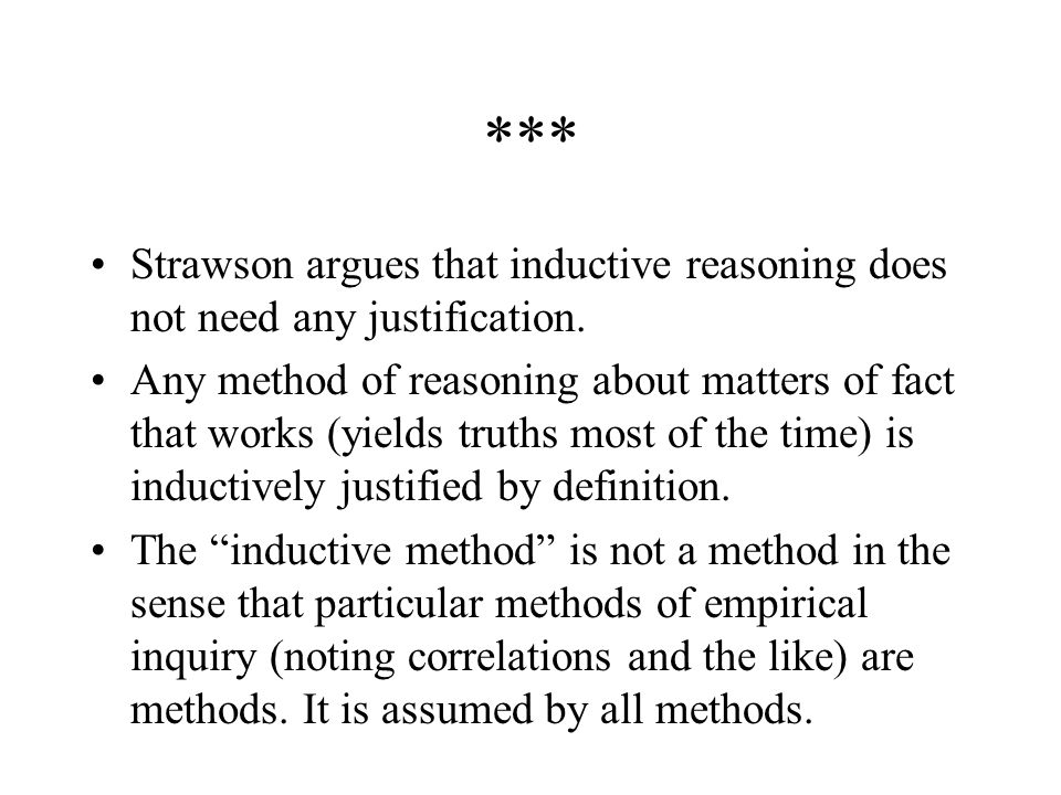 *** Strawson argues that inductive reasoning does not need any justification.