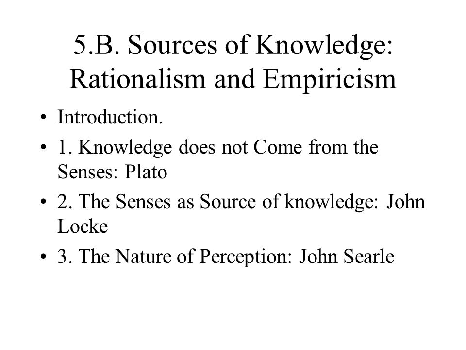 5.B. Sources of Knowledge: Rationalism and Empiricism