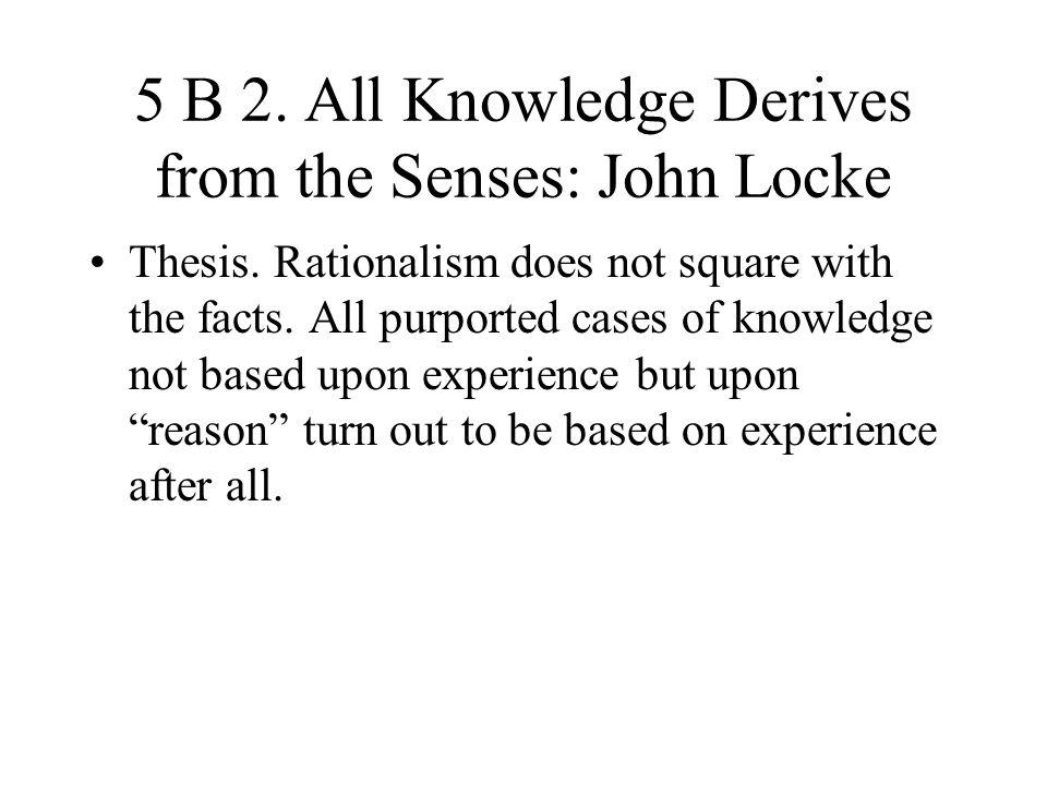 5 B 2. All Knowledge Derives from the Senses: John Locke
