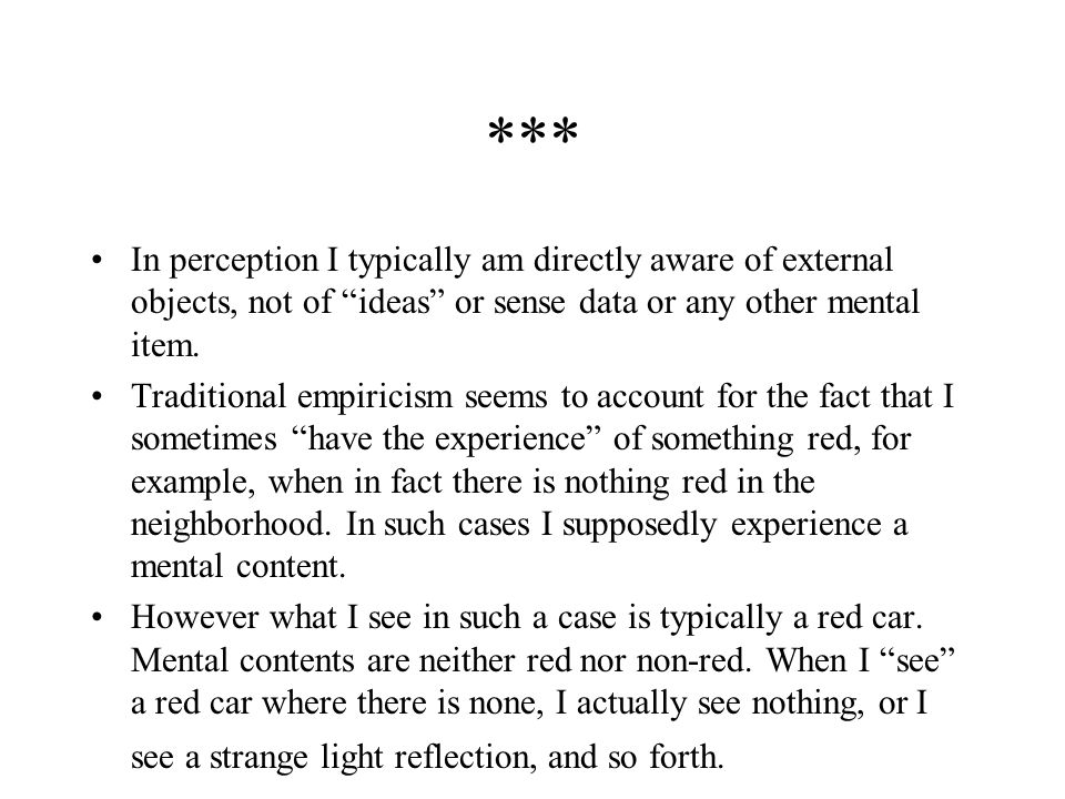 *** In perception I typically am directly aware of external objects, not of ideas or sense data or any other mental item.