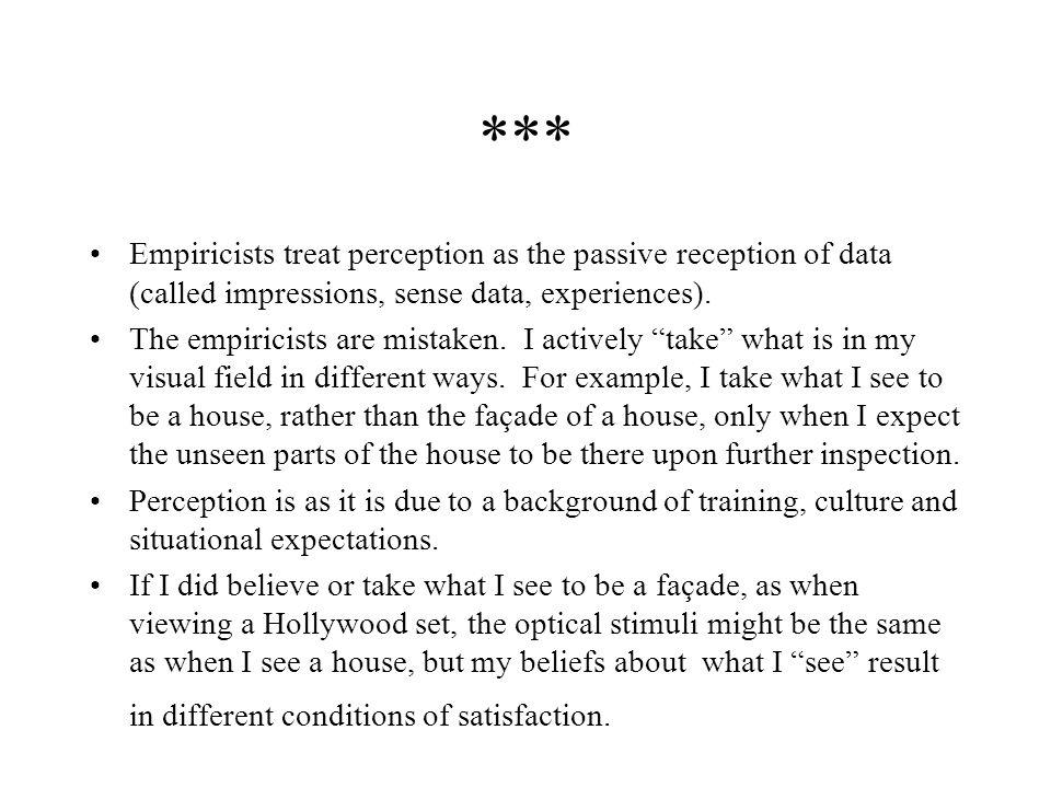 *** Empiricists treat perception as the passive reception of data (called impressions, sense data, experiences).