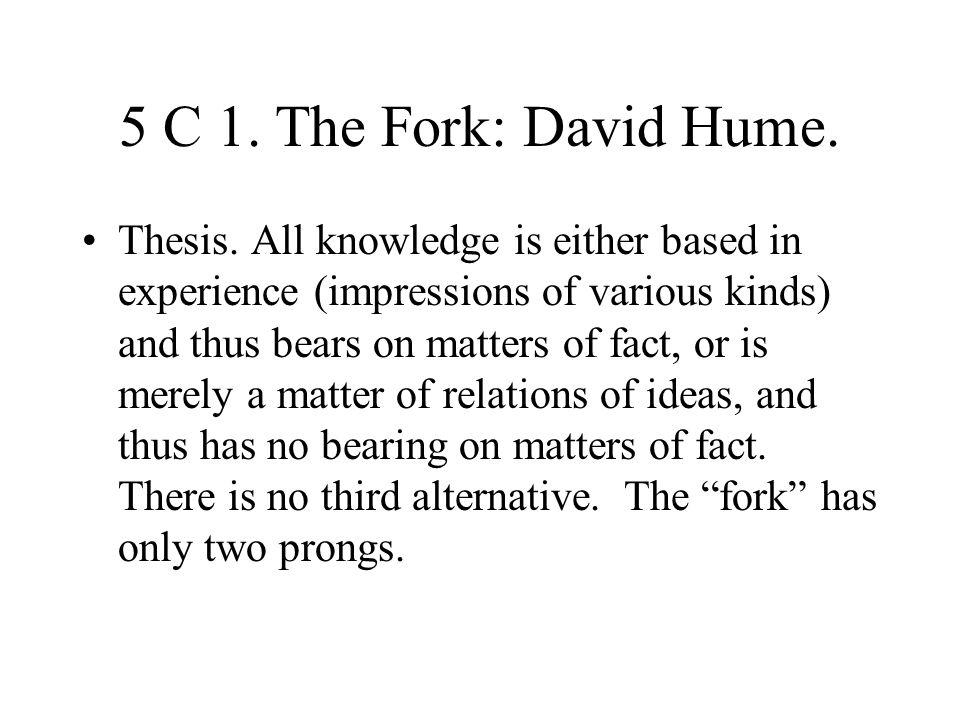 5 C 1. The Fork: David Hume.
