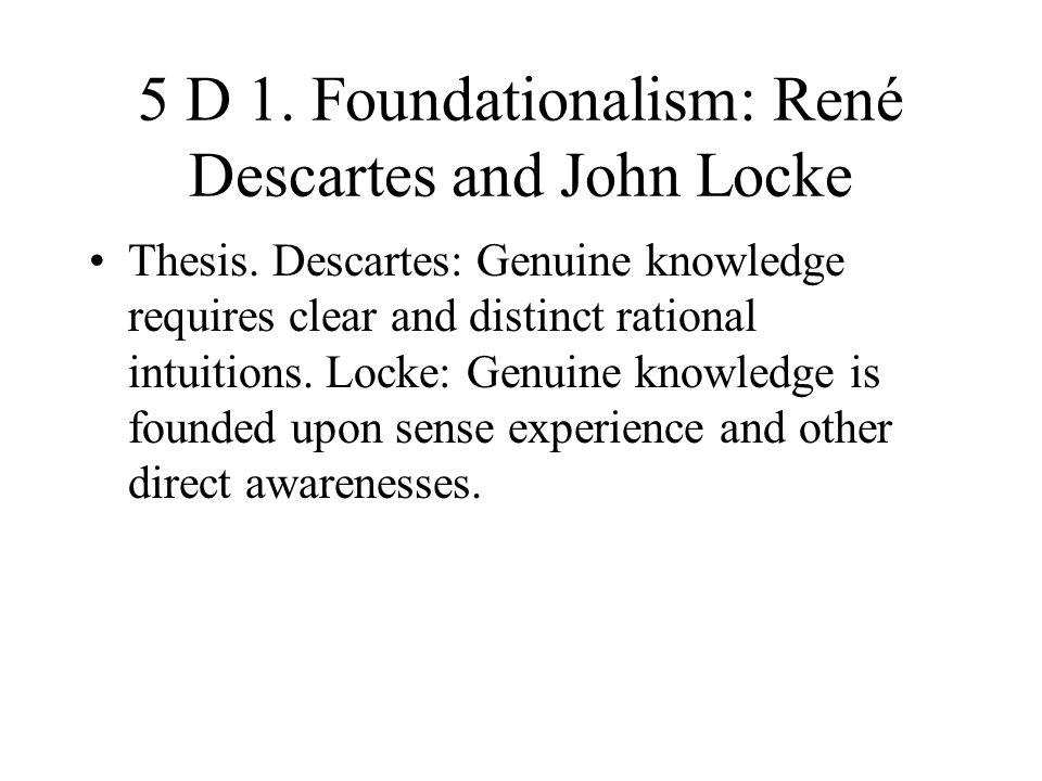 5 D 1. Foundationalism: René Descartes and John Locke
