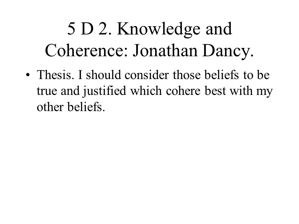 5 D 2. Knowledge and Coherence: Jonathan Dancy.