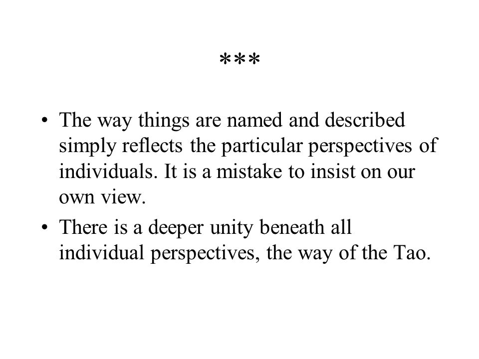 *** The way things are named and described simply reflects the particular perspectives of individuals. It is a mistake to insist on our own view.