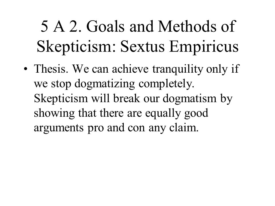 5 A 2. Goals and Methods of Skepticism: Sextus Empiricus