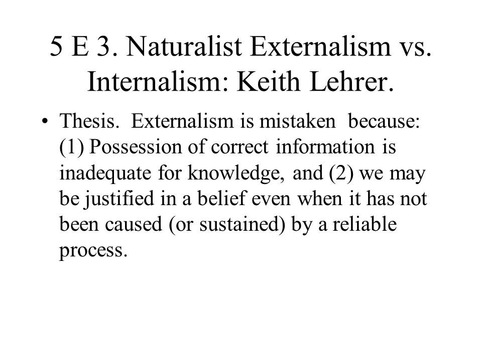 5 E 3. Naturalist Externalism vs. Internalism: Keith Lehrer.
