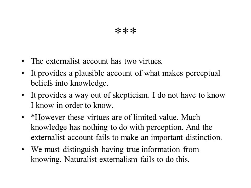 *** The externalist account has two virtues.