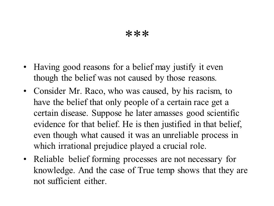 *** Having good reasons for a belief may justify it even though the belief was not caused by those reasons.