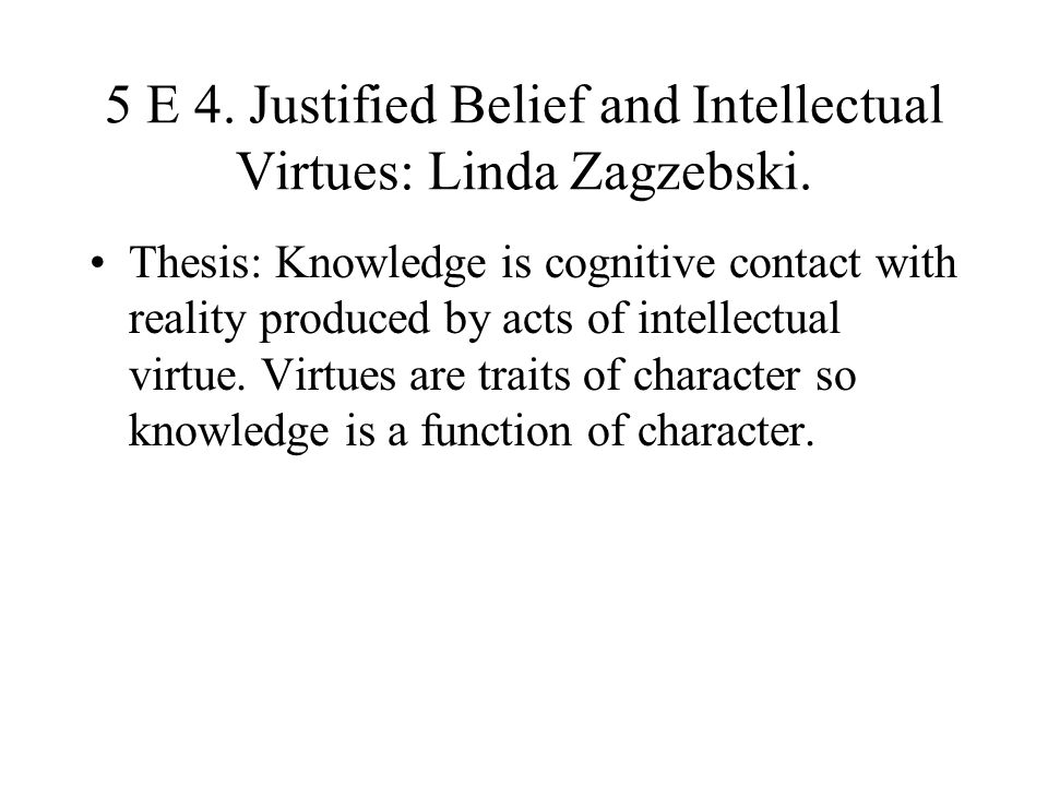 5 E 4. Justified Belief and Intellectual Virtues: Linda Zagzebski.