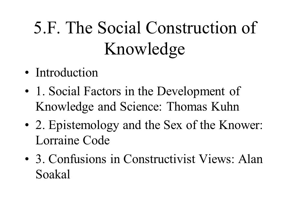 5.F. The Social Construction of Knowledge