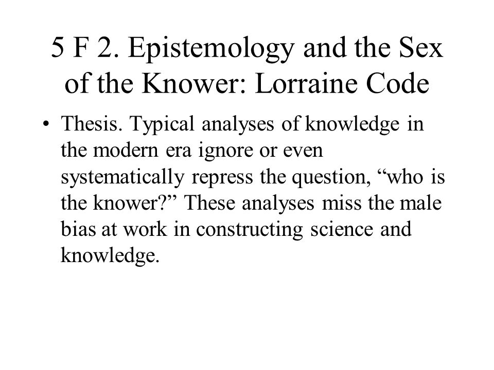 5 F 2. Epistemology and the Sex of the Knower: Lorraine Code