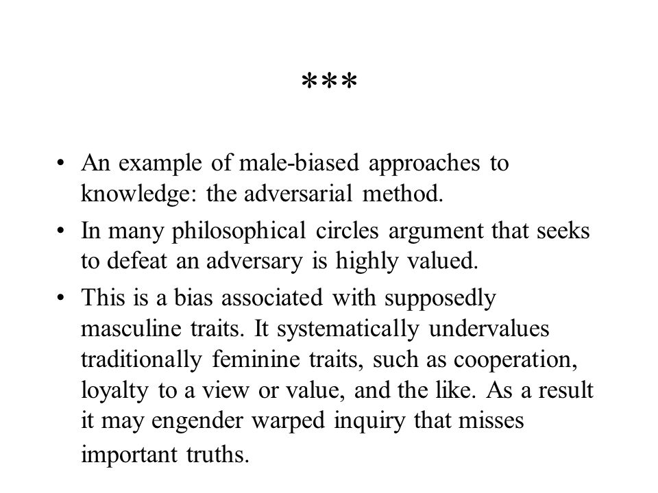 *** An example of male-biased approaches to knowledge: the adversarial method.