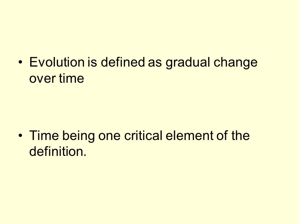 Evolution is defined as gradual change over time