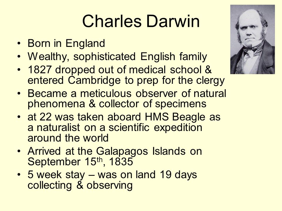 Charles Darwin Born in England Wealthy, sophisticated English family
