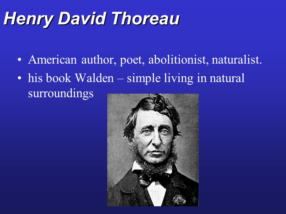 Henry David Thoreau American author, poet, abolitionist, naturalist.