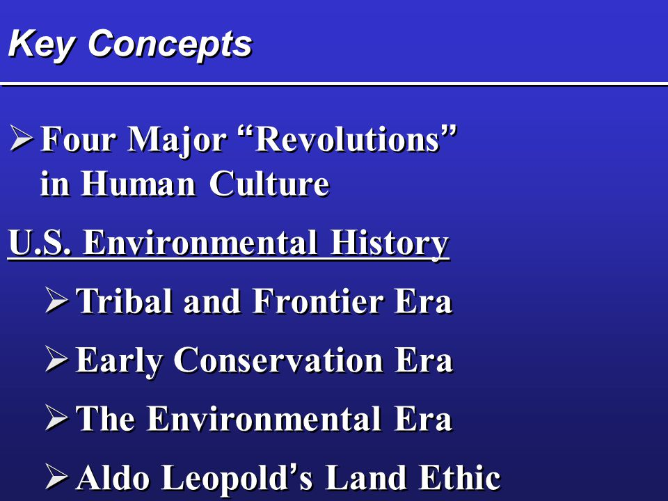 Key Concepts Four Major Revolutions in Human Culture. U.S. Environmental History. Tribal and Frontier Era.