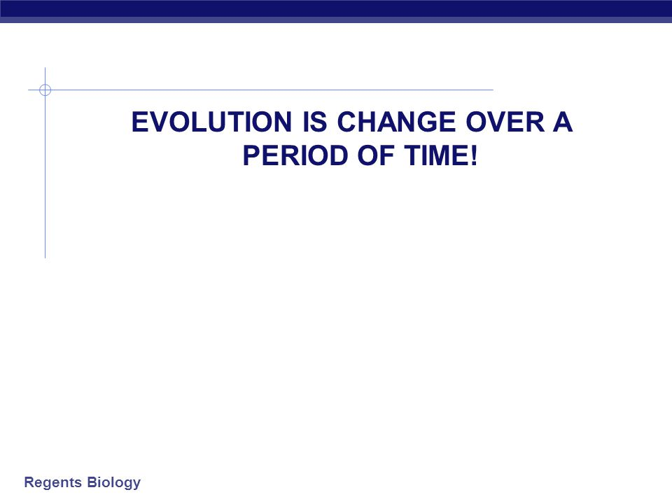 EVOLUTION IS CHANGE OVER A PERIOD OF TIME!