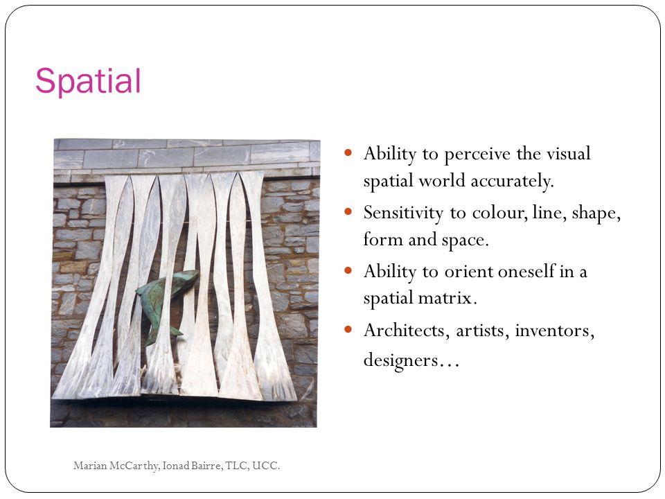 Spatial Ability to perceive the visual spatial world accurately.