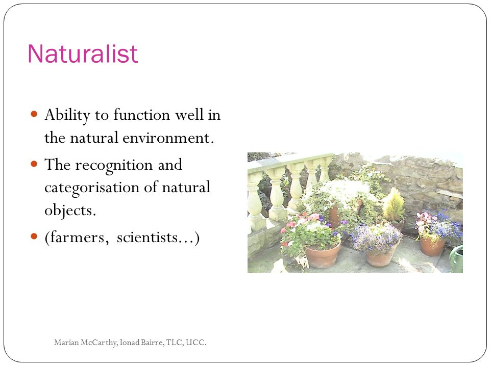 Naturalist Ability to function well in the natural environment.