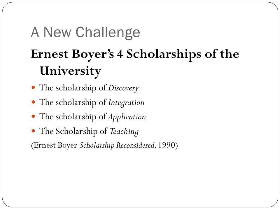 A New Challenge Ernest Boyer's 4 Scholarships of the University