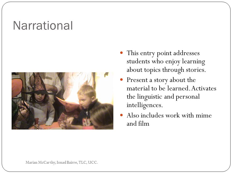 Narrational This entry point addresses students who enjoy learning about topics through stories.
