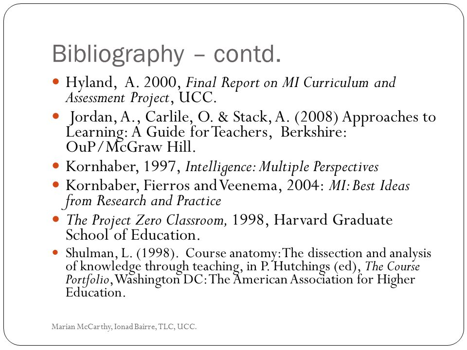 Bibliography – contd. Hyland, A. 2000, Final Report on MI Curriculum and Assessment Project, UCC.