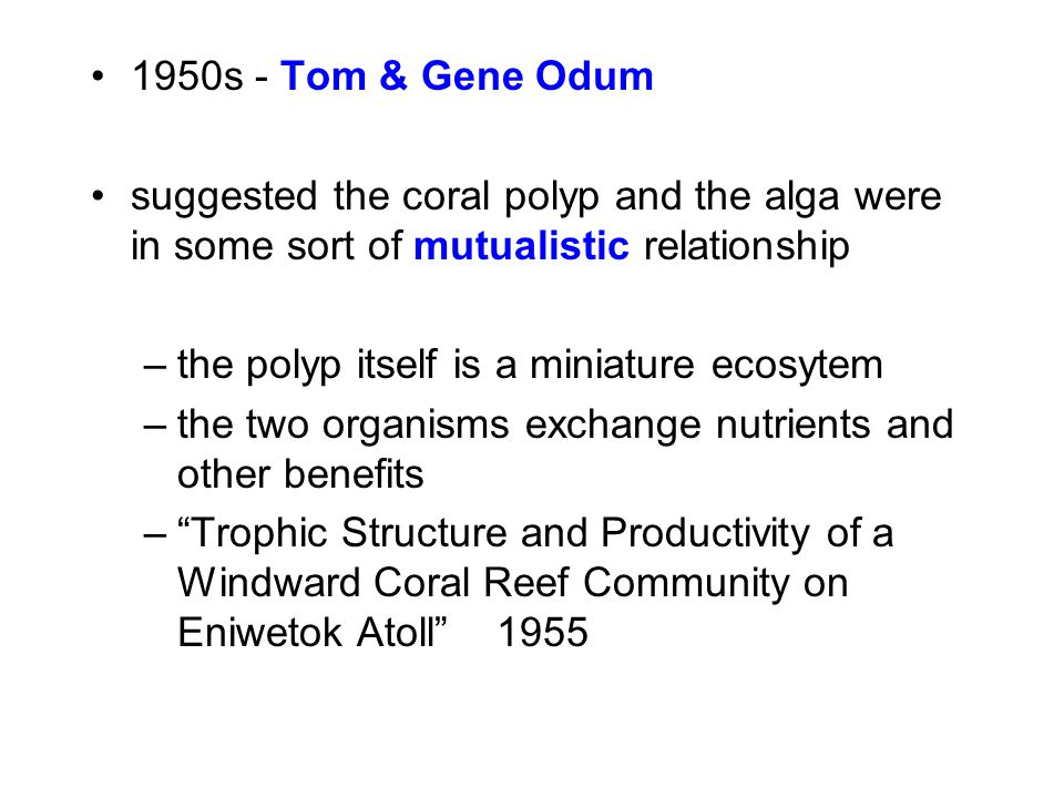 1950s - Tom & Gene Odum suggested the coral polyp and the alga were in some sort of mutualistic relationship.
