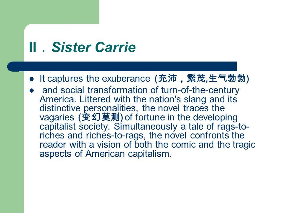 II.Sister Carrie It captures the exuberance (充沛,繁茂,生气勃勃)