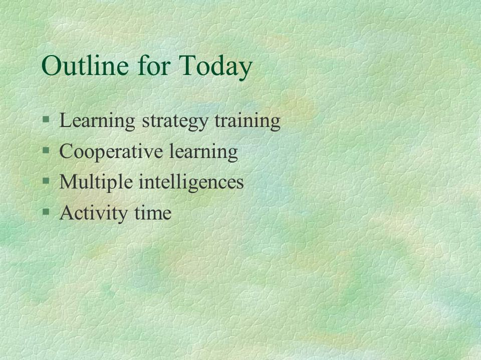 Outline for Today Learning strategy training Cooperative learning