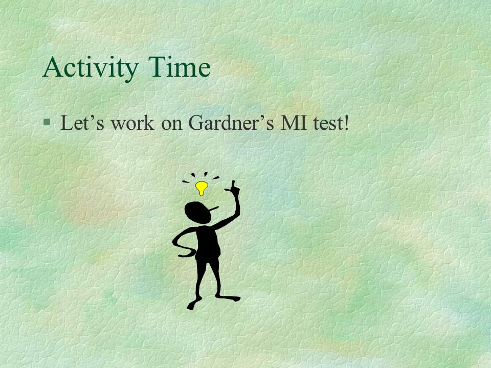 Activity Time Let's work on Gardner's MI test!