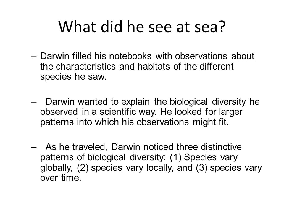 What did he see at sea Darwin filled his notebooks with observations about the characteristics and habitats of the different species he saw.