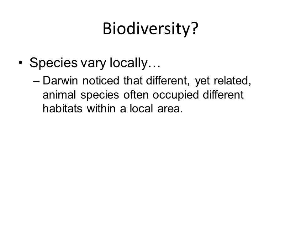 Biodiversity Species vary locally…